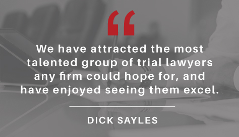 We have attracted the most talented group of trial lawyers any firm could hope for.